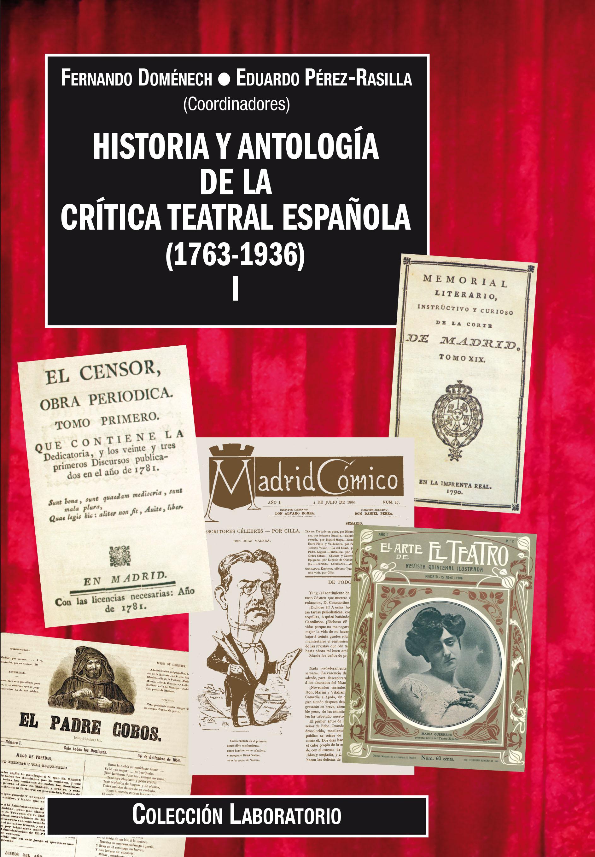 Cubierta Historia y antología de la crítica teatral española (1763-1936) I