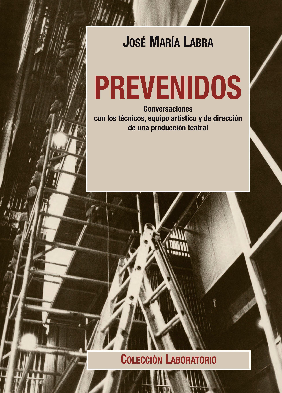 Cubierta PREVENIDOS. Conversaciones con los técnicos, equipo artístico y de dirección de una producción teatral