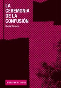 LA CEREMONIA DE LA CONFUSIÓN de María Velasco