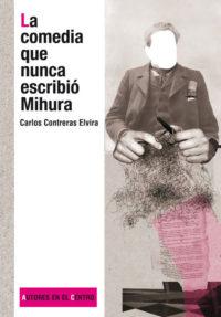 LA COMEDIA QUE NUNCA ESCRIBIÓ MIHURA de Carlos Contreras Elvira