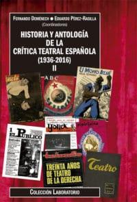 HISTORIA Y ANTOLOGÍA DE LA CRÍTICA TEATRAL ESPAÑOLA (1936-2016) II